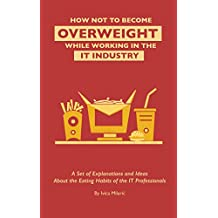 How Not to Become Overweight while Working in the IT Industry (English Edition)