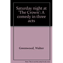 Saturday night at 'The Crown': A comedy in three acts