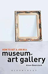 How to Get a Job in a Museum or Art Gallery by Alison Baverstock (2010-04-01)