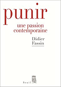 Punir : Une passion contemporaine par Didier Fassin