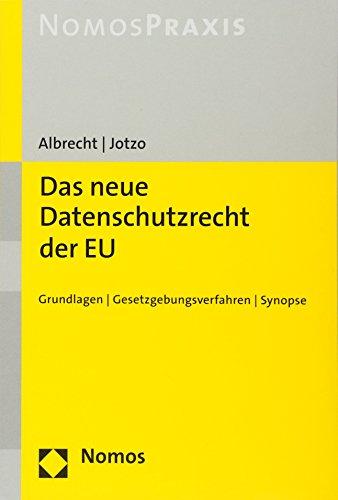 Das neue Datenschutzrecht der EU: Grundlagen - Gesetzgebungsverfahren - Synopse