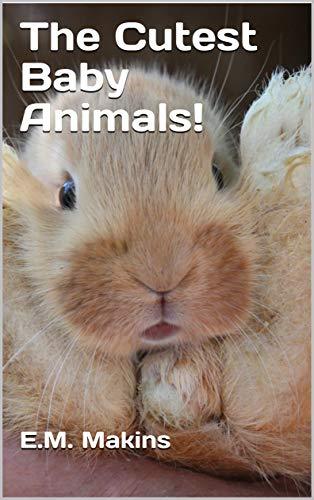 The Cutest Baby Animals! por E.m. Makins