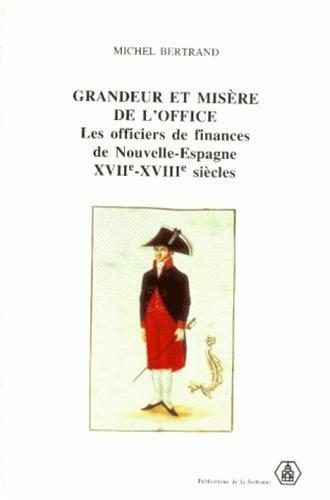 Grandeur et misères de l'office. Les officiers des finances de Nouvelle-Espagne, XVIIe-XVIIIe siècles.
