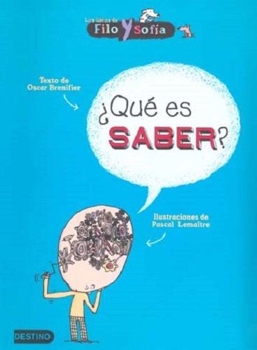 Que es saber? / What is Knowledge? (Los Libros De Filo Y Sofia / Philo and Sophy Books) por Oscar Brenifier