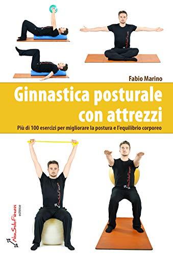 Ginnastica posturale con attrezzi. Più di 100 esercizi per migliorare la postura e l'equilibrio corporeo por Fabio Marino