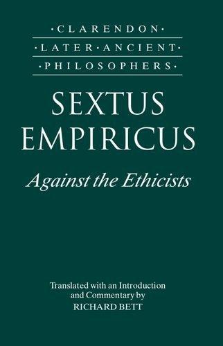 Sextus Empiricus: Against the Ethicists: (Adversus Mathematicos XI) (Clarendon Later Ancient Philosophers) by Sextus Empiricus (1995-11-28)