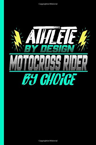 Athlete By Design Motocross Rider By Choice: Notebook & Journal Or Diary For Motorcycle Racing Sports Lovers - Take Your Notes Or Gift It To Buddies, GraphLovely Paper (120 Pages, 6x9