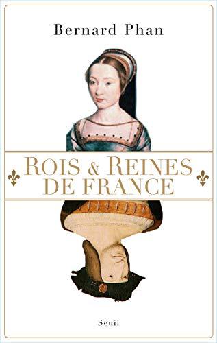 Rois et Reines de France par Bernard Phan