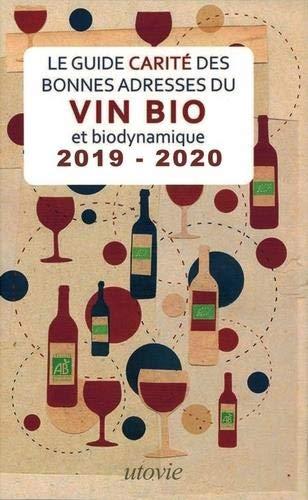 Les Bonnes Adresses de Vin Bio et Biodynamique 2019 - 2020 - le Guide Carite par  Carite Jean-Marc