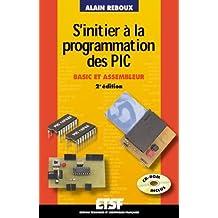 S'initier à la programmation des PIC (+CD-Rom) : Basic et assembleur de Alain Reboux (4 novembre 2002) Broché