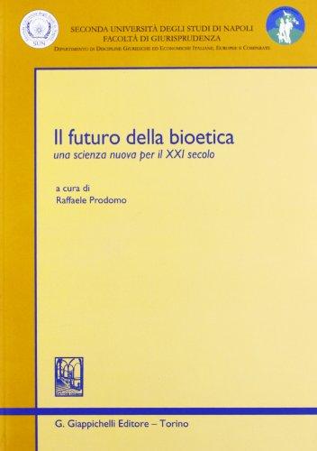 Il futuro della bioetica. Una scienza nuova per il XXI secolo (Seconda Univ. Na-Dip. disc. giur. e econ.)