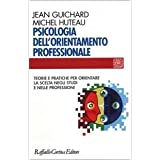 Psicologia dell'orientamento professionale. Teorie e pratiche per orientare la scelta negli studi e nelle professioni