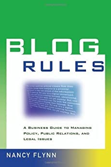 Blog Rules: A Business Guide to Managing Policy, Public Relations, and Legal Issues de [Flynn, Nancy]