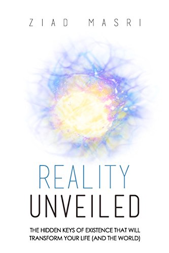 Reality Unveiled: The Hidden Keys of Existence That Will Transform Your Life (and the World) por Ziad Masri