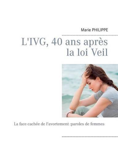 L'IVG, 40 ans après la loi Veil : La face cachée de l'avortement