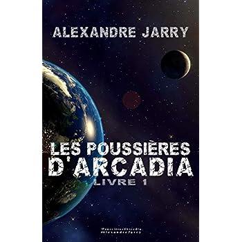 Les poussieres d'Arcadia: Livre 1