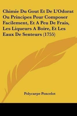 chimie-du-gout-et-de-l-39-odorat-ou-principes-pour-composer-facilement-et-a-peu-de-frais-les-liqueurs-a-boire-et-les-eaux-de-senteurs-1755-by-polycarpe-poncelot-published-february-2009