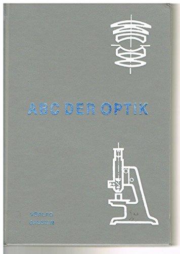 ABC der Optik : physikalische Optik, optische Instrumente, Spektroskopie, Lumineszens, Lichttechnik, Elektronenoptik, Photographie, Farbenlehre, physiologische Optik, optische Wahrnehmung, Ophtalmologie, Augenoptik