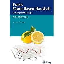 Praxis Säure-Basen-Haushalt: Grundlagen und Therapie
