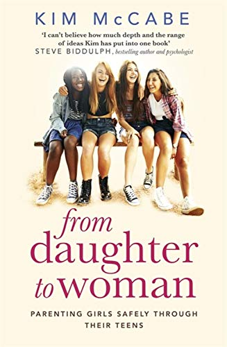From Daughter to Woman: Parenting girls safely through their teens por Kim McCabe