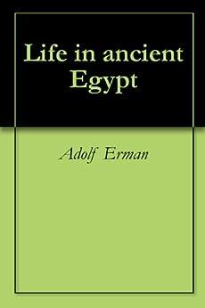 Life in ancient Egypt (English Edition) par [Erman, Adolf]