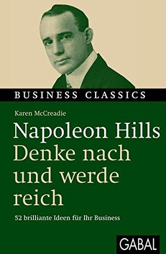 """Napoleon Hills """"Denke nach und werde reich"""": 52 brilliante Ideen für Ihr Business (Business Classics)"""