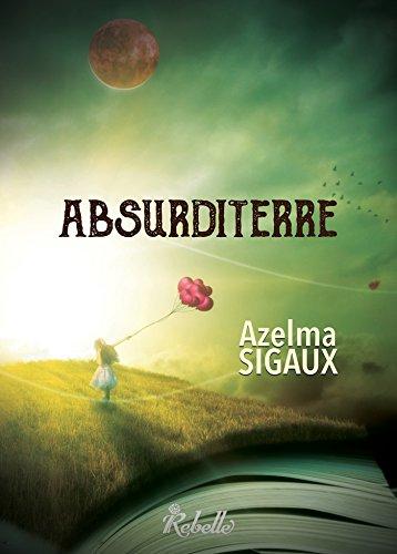 Absurditerre - Azelma Sigaux (2018) sur Bookys