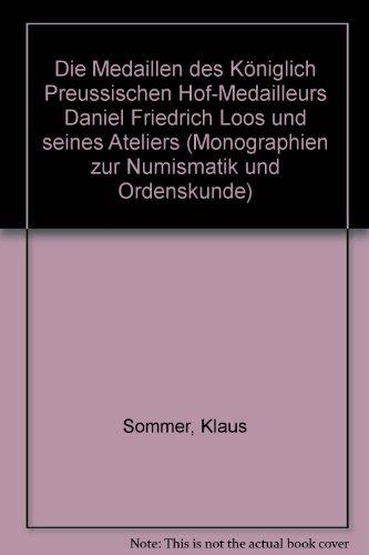 Monographien zur Numismatik und Ordenskunde / Die Medaillen des königlich preussischen Hofmedailleurs Daniel Friedrich Loos und seines Ateliers