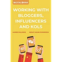 Digital China: Working with Bloggers, Influencers and KOLs (English Edition)