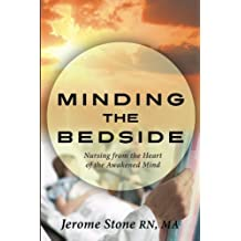 Minding the Bedside: Nursing from the Heart of the Awakened Mind by Jerome Stone (2011-09-01)
