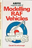 Airfix Magazine Guide: Modelling R.A.F. Vehicles No. 27