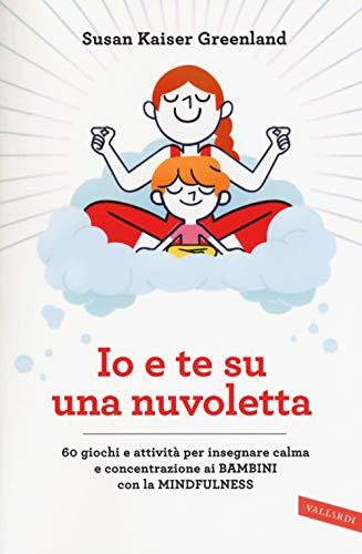 Io e te su una nuvoletta. 60 giochi e attività per insegnare calma e concentrazione ai bambini con la mindfulness