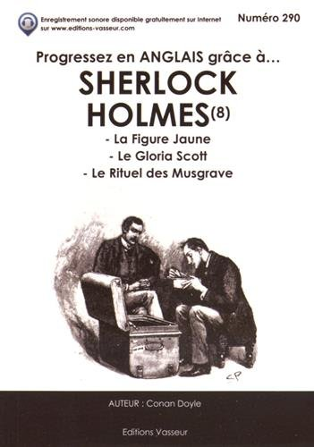 Progressez en anglais grâce à Sherlock Holmes 8 : La figure jaune - Le Gloria Scott - Le Rituel des Musgrave
