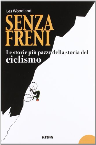 senza-freni-le-storie-piu-pazze-della-storia-del-ciclismo