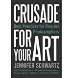 [(Crusade for Your Art: Best Practices for Fine Art Photographers )] [Author: Schwartz Jennifer] [Mar-2014]