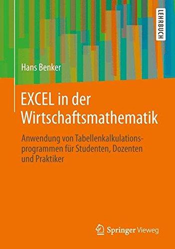 EXCEL in der Wirtschaftsmathematik: Anwendung von Tabellenkalkulationsprogrammen für Studenten, Dozenten und Praktiker (German Edition) (Der Design-computer-software In)