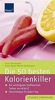 Die 50 besten Kalorienkiller: Die wichtigsten Stoffwechsel-Turbos von A bis Z - Abnehmtipps für jeden Tag von [Baumbach, Irina, Müller, Sven-David]