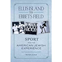 [( Ellis Island to Ebbets Field: Sport and the American-Jewish Experience )] [by: Peter Levine] [Sep-1993]