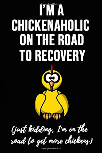 """I'm Chickenaholic On The Road To Recovery: Funny Gag Notebook / Journal / Diary / Notepad, Chicken Lover Gift (Lined, 6"""" x 9"""")"""