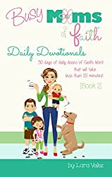 Busy Moms of Faith - Daily Devotionals {Book 2}: {Book 2} (Busy Moms of Faith Daily Devotionals) (English Edition)