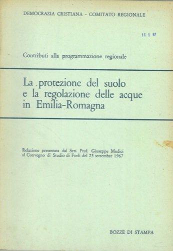 La protezione del suolo e la regolazione delle acque in Emilia Romagna.