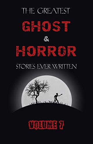 The Greatest Ghost and Horror Stories Ever Written: volume 7 (30 short stories) (English Edition) Chaos Beast Men
