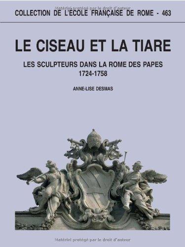 Le ciseau et la tiare : Les sculpteurs dans la Rome des papes (1724-1758)