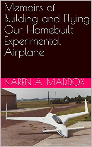 Memoirs of Building and Flying Our Homebuilt Experimental Airplane (English Edition) por Karen A. Maddox