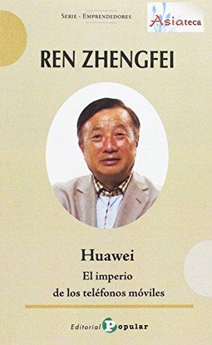 Ren Zhengfei : Huawei : el imperio de los teléfonos móviles (ASIATECA, Band 18)