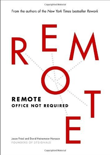 Remote: Office Not Required by Fried, Jason, Heinemeier Hansson, David (2013) Hardcover