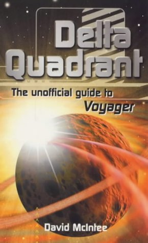 Delta Quadrant: The Unofficial Guide to Voyager by David A. McIntee (2000-05-01)