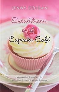 Encuéntrame en el Cupcake Café par Jenny Colgan