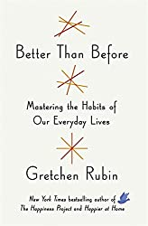 Better Than Before : Making and Breaking Our Everyday Habits to Be Happier, Stronger, and More Productive (Really)