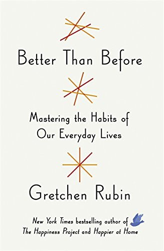 Better Than Before : Making and Breaking Our Everyday Habits to Be Happier, Stronger, and More Productive (Really) (Two Roads)